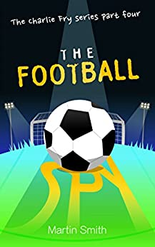 The Football Spy: (Football book for kids 7-13) (The Charlie Fry Series 4) by [Martin Smith, Mark Newnham]