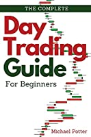 The Complete Day Trading Guide for Beginners: Discover the Basics of Trading and Master Risk Management and Your Emotions
