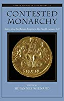 Contested Monarchy: Integrating the Roman Empire in the Fourth Century AD (Oxford Studies in Late Antiquity)