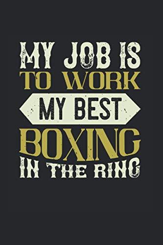 My job is to work my best boxing in the ring: Notizbuch für Boxer & Box Fans| Dot Grid | A5 | 120 Seiten (German Edition)