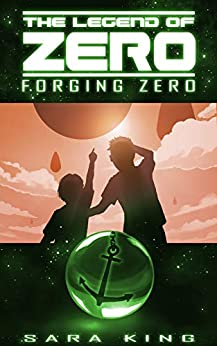 Forging Zero (The Legend of ZERO, Book 1) by [Sara King]