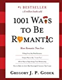 1001 Ways to Be Romantic: Add More Intimacy and Romance in Your Marriage or Love Life (Valentine's Day Gift for Him or Her)