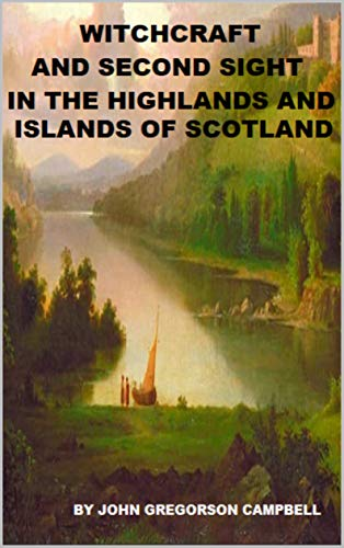 Witchcraft and Second Sight in the Highlands and Islands of Scotland (English Edition)