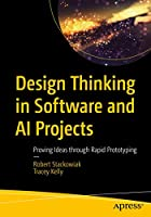 Design Thinking in Software and AI Projects: Proving Ideas Through Rapid Prototyping Front Cover