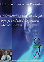 Understanding Your On The Job Injury and The Independent Medical Exam