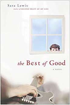 The Best of Good: A Novel by [Sara Lewis]