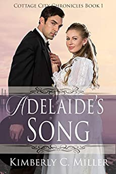 Adelaide's Song (Cottage City Chronicles Book 1) by [Kimberly C. Miller]
