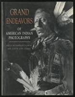 Grand Endeavors of American Indian Photography 1560982977 Book Cover