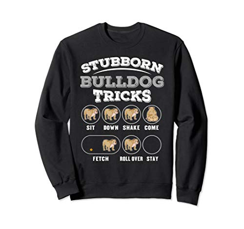Stubborn Bulldog Tricks Training Funny Dog Sweatshirt