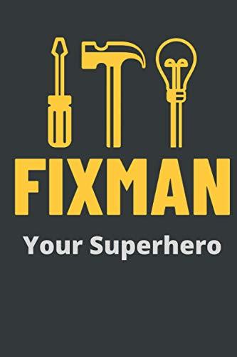 Fixman Your Super hero: Handyman Notebook, Maintenance worker Journal, Gift for Maintenance technicians