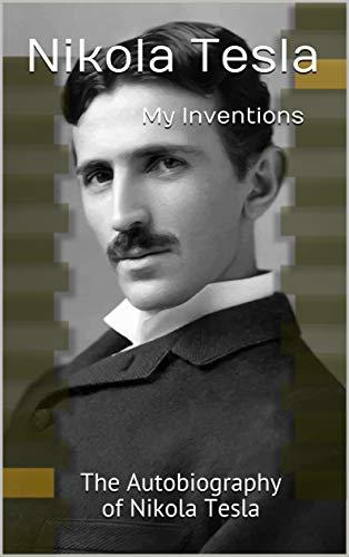My Inventions: The Autobiography of Nikola Tesla by [Nikola  Tesla]