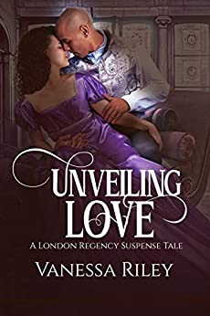 Unveiling Love: Regency Romance: Complete Edition - All Four Episodes (Challenge of the Soul Book 3) by [Vanessa Riley]