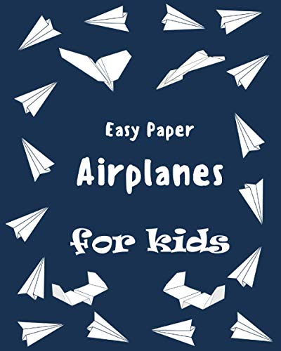 Easy Paper Airplanes for Kids: The Best Guide to Paper Airplanes!: step by step Easy Origami Paper Boat for Kids, Over 20 Simple Patterns with Guiding ... and Kids, (Dover Children's Activity Books)