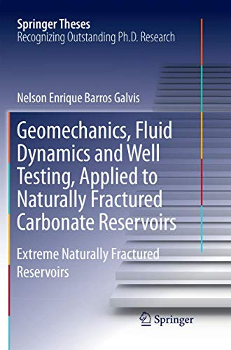 Geomechanics, Fluid Dynamics and Well Testing, Applied to Naturally Fractured Carbonate Reservoirs: Extreme Naturally Fractured Reservoirs (Springer Theses)