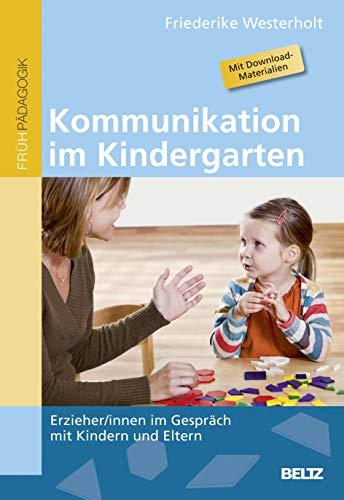 Kommunikation im Kindergarten: Erzieher/innen im Gespräch mit Kindern und Eltern. Mit Download-Materialien