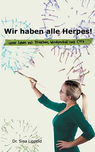 Wir haben alle Herpes!: Unser Leben mit Bläschen, Windpocken und CMV