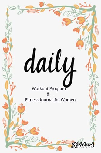Notebook - Daily Workout Program and Fitness Journal for Women 4: Fitness & Workout Notebook Journal_6in x 9in x 114 Pages White Paper Blank Journal with Black Cover Perfect Size