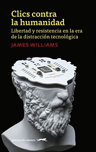 Clics contra la humanidad: Libertad y resistencia en la era de la distracción tecnológi (GATOPARDO)