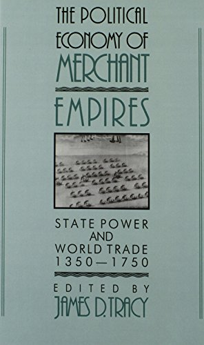 Download The Political Economy of Merchant Empires: State Power and World Trade, 1350–1750 (Studies in Comparative Early Modern History) 0521410460