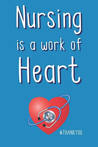Nursing is a work of Heart - Thank You: Appreciation Notebook Novelty Gift From Patients ~ For Nurse At Hospital - Blank Lined Journal to Jot Down Ideas (6 x 9 Inches, 120 pages)
