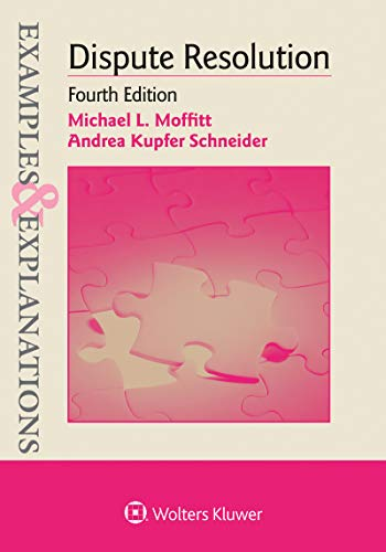 Compare Textbook Prices for Examples & Explanations for Dispute Resolution Examples & Explanations Series 4 Edition ISBN 9781543805840 by Moffitt, Michael L.,Kupfer Schneider, Andrea