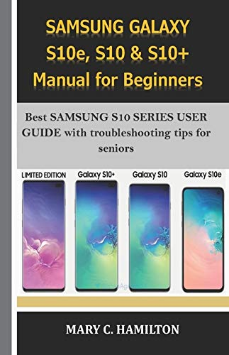 SAMSUNG GALAXY S10e, S10 & S10+ Manual for Beginners: Best SAMSUNG S10 SERIES USER GUIDE with troubleshooting tips for seniors