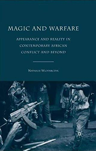 Magic and Warfare: Appearance and Reality in Contemporary African Conflict and Beyond