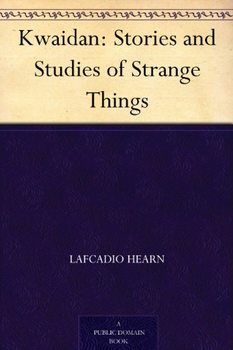 Kwaidan: Stories and Studies of Strange Things (English Edition)の詳細を見る