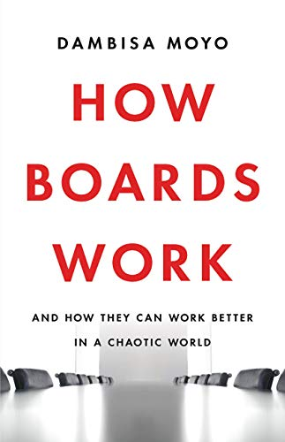 Compare Textbook Prices for How Boards Work: And How They Can Work Better in a Chaotic World  ISBN 9781541619425 by Moyo, Dambisa