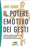 Il potere emotivo dei gesti. Presenza, autostima, sicurezza: usa il linguaggio del corpo per affrontare le sfide più difficili