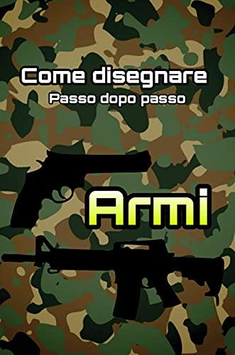 Come disegnare pistole passo dopo passo: Pistole, fucili d'assalto e fucili da caccia (Italian Edition)
