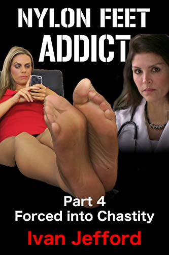 Nylon Feet Addict, Part 4 - Forced into Chastity: A FemDom Erotica Story (English Edition)