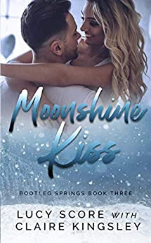Moonshine Kiss (Bootleg Springs Book 3) by [Lucy Score, Claire Kingsley]