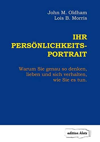 Ihr Persönlichkeits-Portrait: Warum Sie genau so denken, lieben und sich verhalten, wie Sie es tun (Edition Klotz)