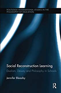 Social Reconstruction Learning: Dualism, Dewey and Philosophy in Schools