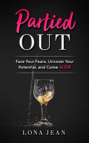 Partied Out: Face your Fears, Uncover your Potential, and Come ALIVE (English Edition)