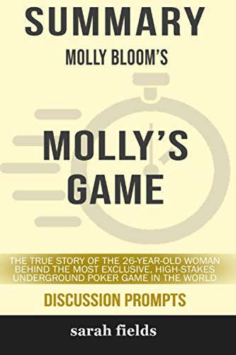 Summary of Molly's Game: The True Story of the 26-Year Old Woman Behind the Most Exclusive, High-Stakes Underground Poker Game in the World by Molly Bloom - Discussion Prompts