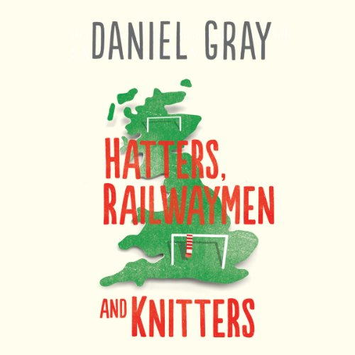 Hatters, Railwaymen and Knitters     Travels through England's Football Provinces              Written by:                                                                                                                                 Daniel Gray                               Narrated by:                                                                                                                                 Derek Perkins                      Length: 9 hrs and 57 mins     Not rated yet     Overall 0.0