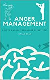 ANGER MANAGEMENT: HOW TO MANAGE YOUR ANGER EFFECTIVELY