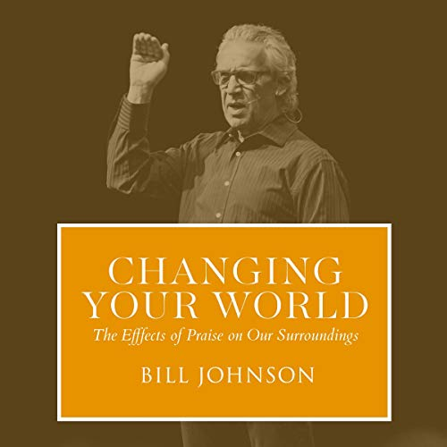 Changing Your World: The Effect of Praise on Our Surroundings audiobook cover art