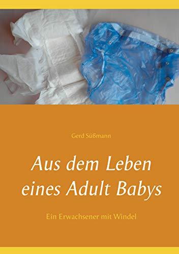 Aus dem Leben eines Adult Babys: Ein Erwachsener mit Windel