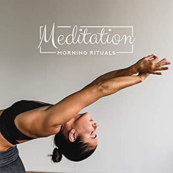 Meditation Morning Rituals: 15 New Age Soft Melodies for Perfect Start a Day with Yoga, Spiritual Warm Up, Good Feelings & Lot of Energy for You