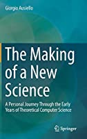 The Making of a New Science: A Personal Journey Through the Early Years of Theoretical Computer Science