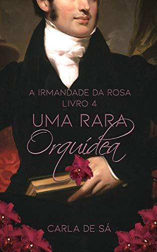 Série A Irmandade da Rosa: Livro 4 - Uma Rara Orquídea