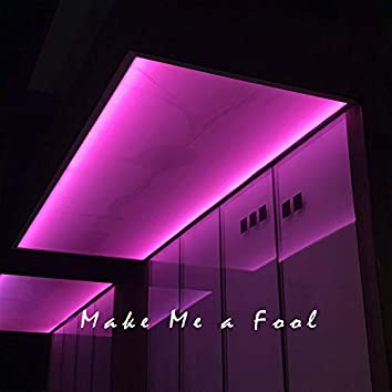 Make Me a Fool (feat. Stanley)