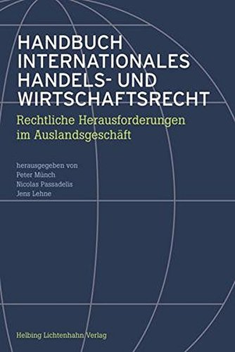 Handbuch Internationales Handels- und Wirtschaftsrecht: Rechtliche Herausforderungen im Auslandsgeschäft