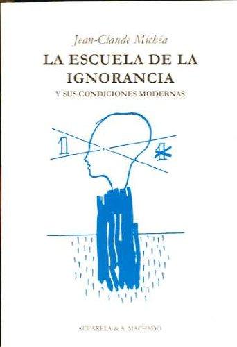 La escuela de la ignorancia: Y sus condiciones modernas (Acuarela Libros)