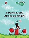 Ya malen'kaya? Ako ba ay maliit?: Russian-Filipino/Tagalog (Wikang Filipino/Tagalog): Children's Picture Book (Bilingual Edition)
