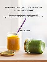 Libro de Cocina de Alimentos Para Bebés Para Todos: Recetas para principiantes rápidas y saludables para su bebé. Asegúrese de que su bebé aprenda sobre los mejores sabores de los alimentos saludables