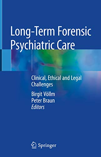 Long-Term Forensic Psychiatric Care: Clinical, Ethical and Legal Challenges (English Edition)